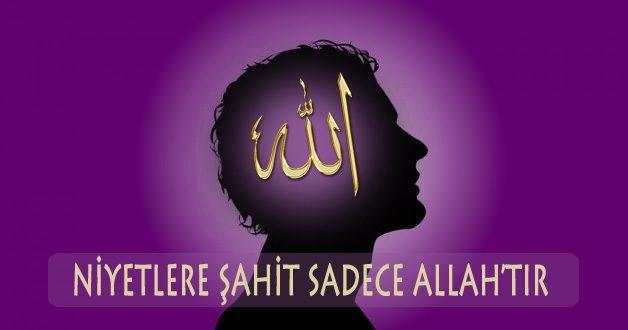 Niyetlere şahit sadece Allah'tır