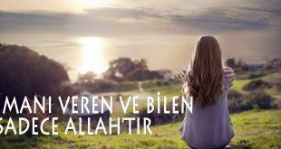 İmanı veren ve bilen sadece Allah'tır