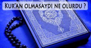 Kur'an olmasaydı ne olurdu