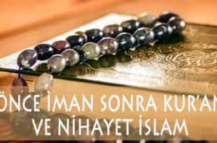 Önce iman, sonra Kuran ve nihayet İslam