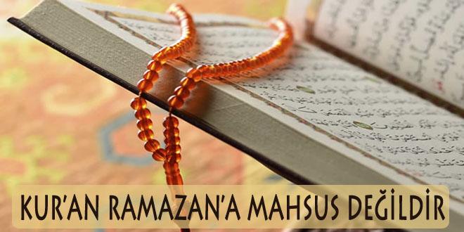 Kur'an Ramazan'a mahsus değildir
